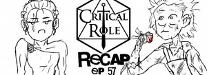 Critical Role Recap Episode 57