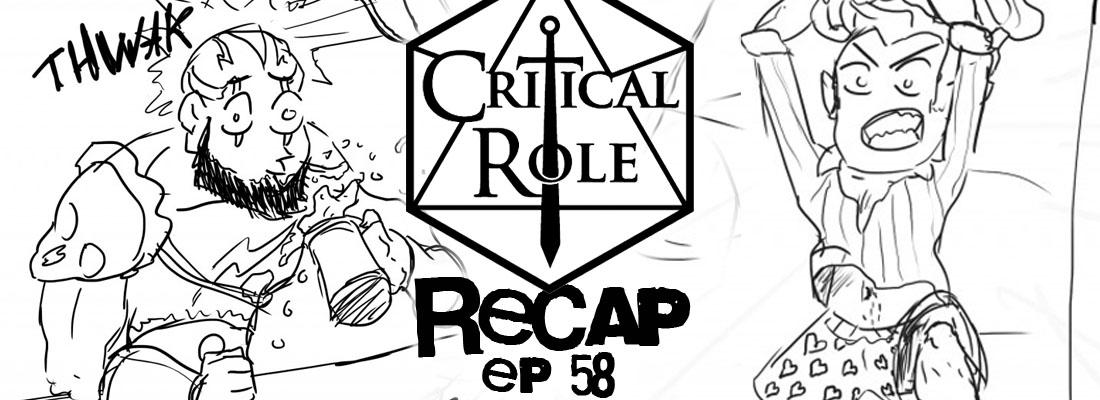 Critical Role Recap: Episode 58 -