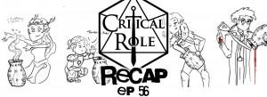 Critical Role Recap Episode 56