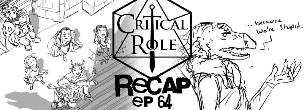 Critical Role Recap Episode 64