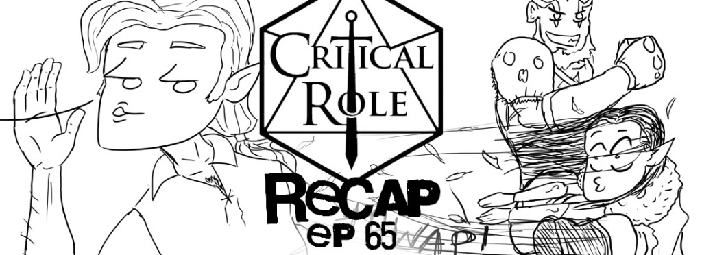 Critical Role Recap Episode 65