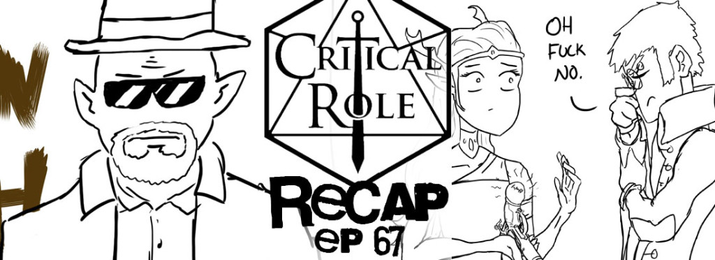 Critical Role Recap Episode 67