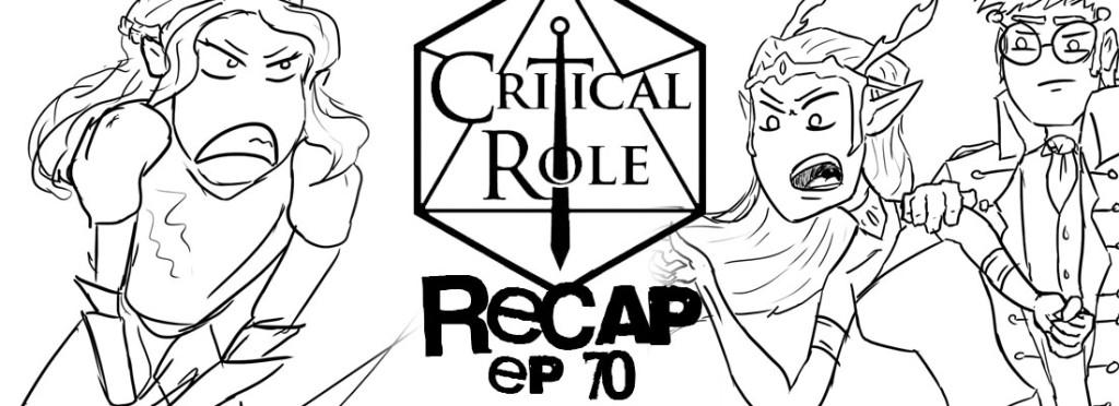 Critical Role Recap Episode 70