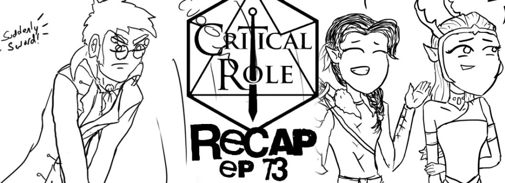 Critical Role Recap Episode 73