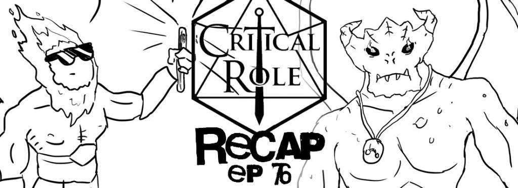 Critical Role Recap Episode 76
