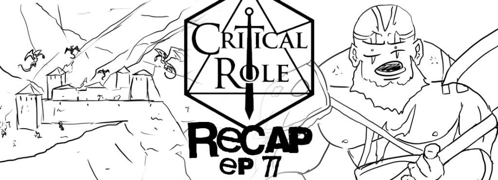 Critical Role Recap Episode 77
