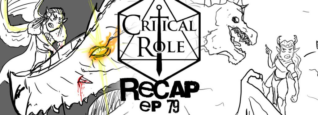 Critical Role Recap Episode 79