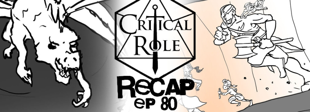 Critical Role Recap Episode 80