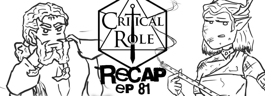 Critical Role Recap: Episode 81 -