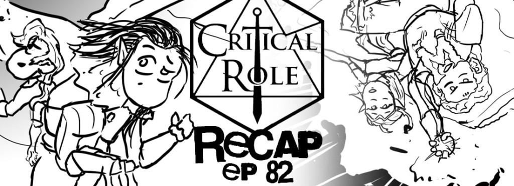 Critical Role Recap Episode 82