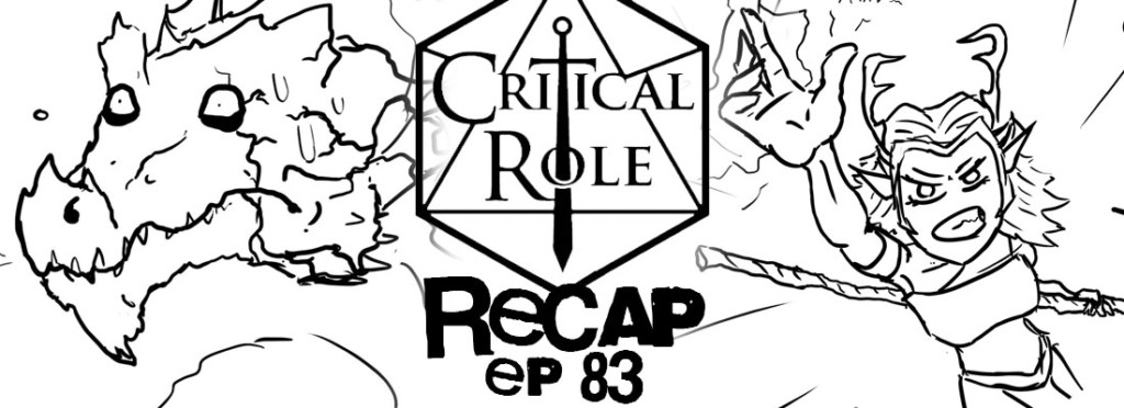 Critical Role Recap Episode 83