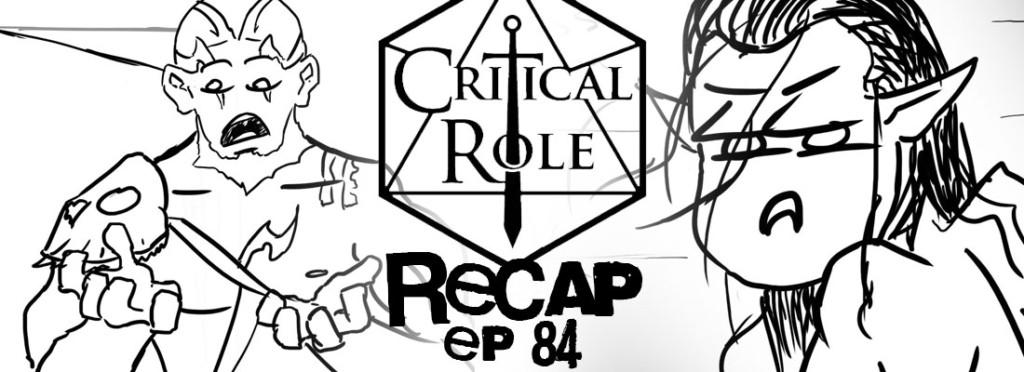 Critical Role Recap Episode 84