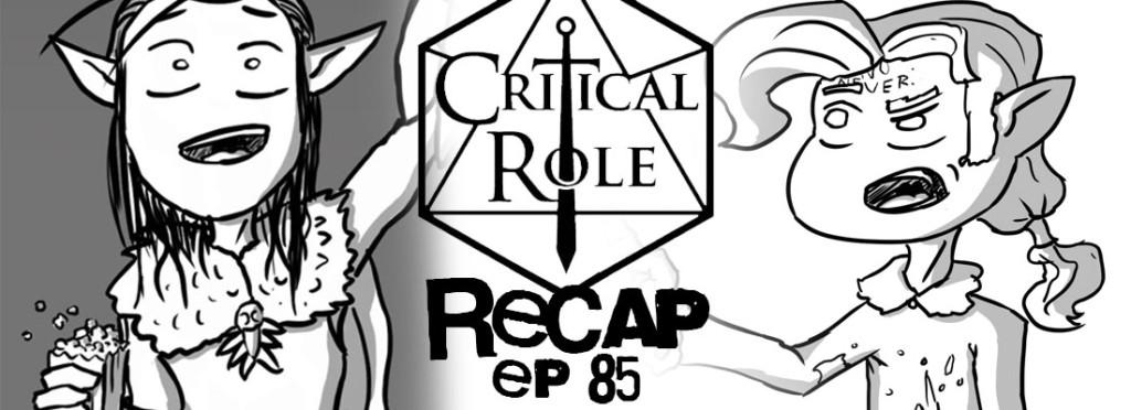 Critical Role Recap Episode 85