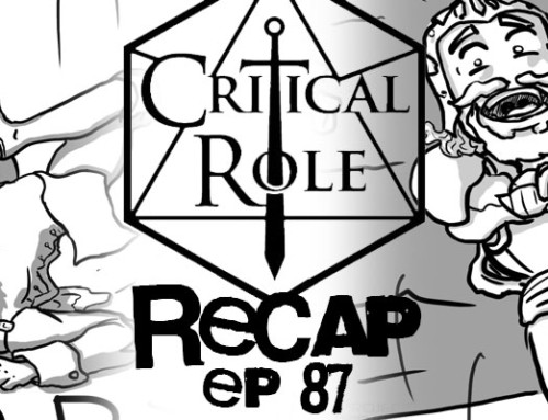 "Critical Role Recap: Episode 87 – ""Onward to Vesrah"""