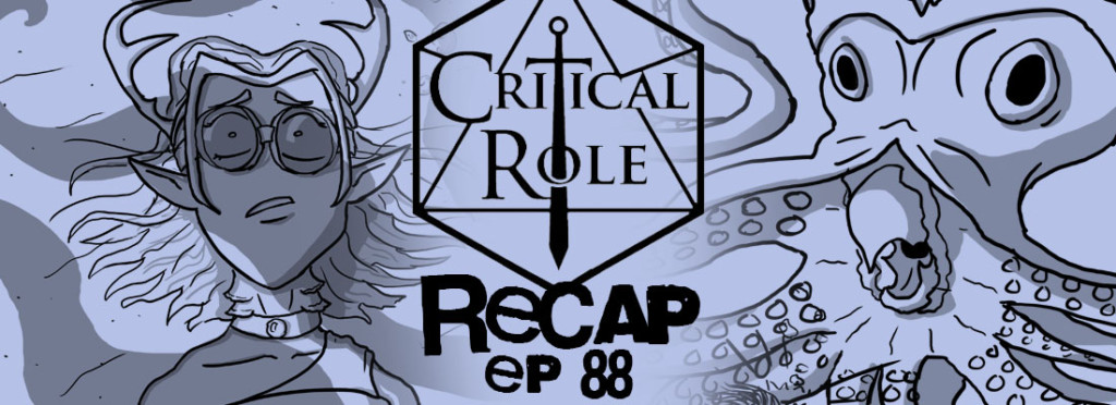 Critical Role Recap Episode 88