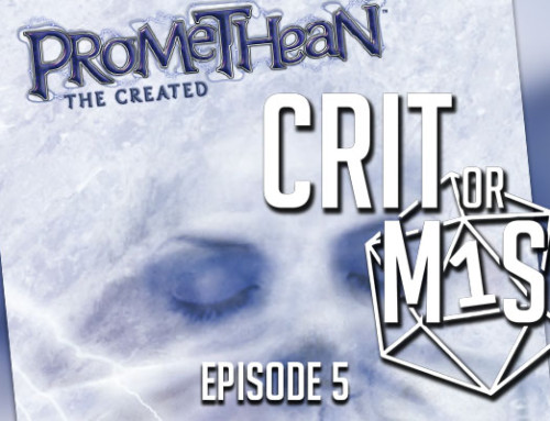Crit or Miss: Episode 5 – Promethean: The Created