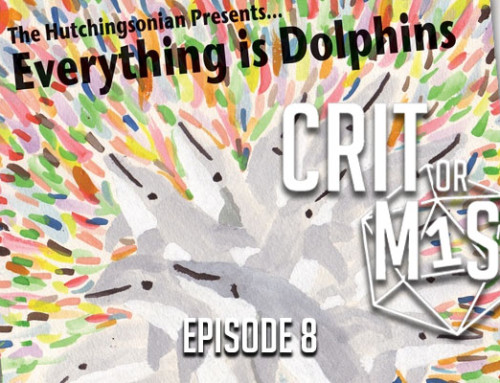 Crit or Miss: Episode 8 – Everything is Dolphins
