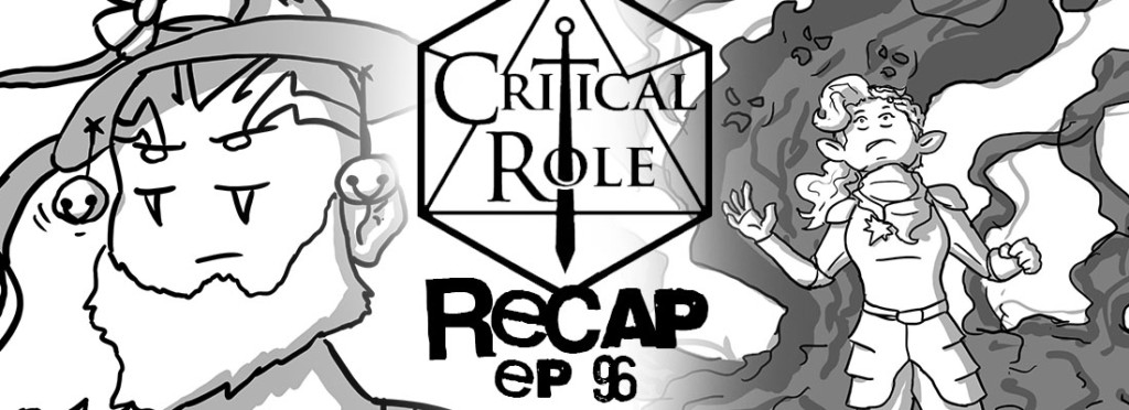 Critical Role Recap Episode 96