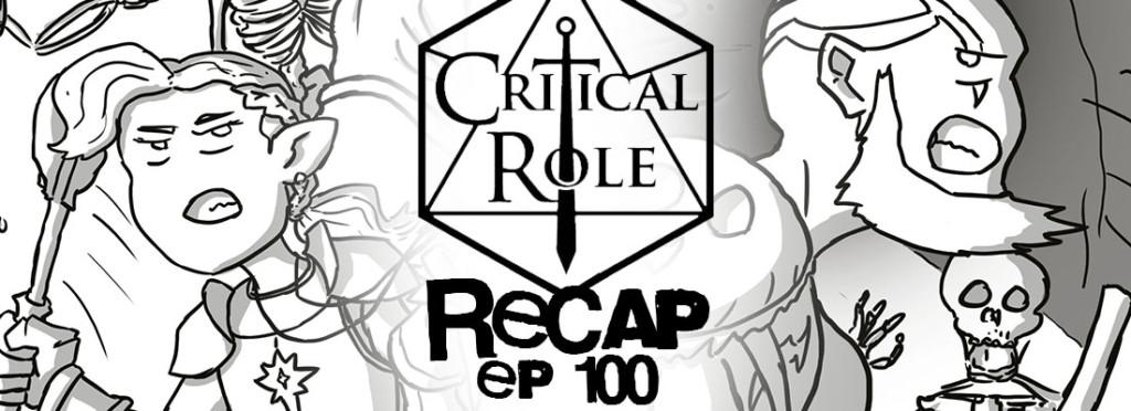 Critical Role Recap Episode 100