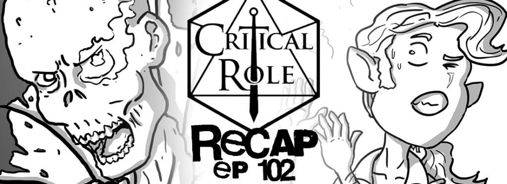 Critical Role Recap Episode 102