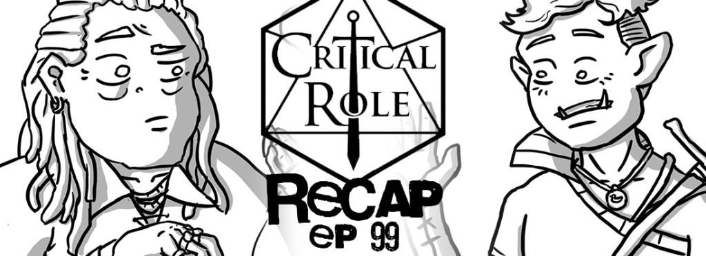 Critical Role Recap Episode 99