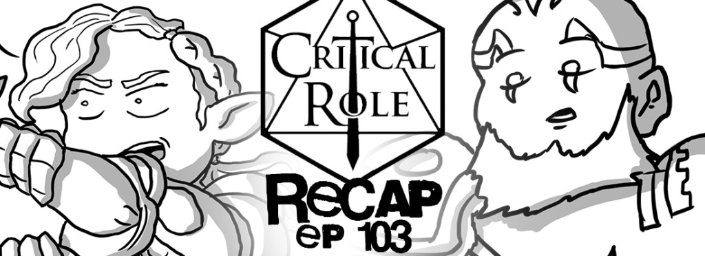 Critical Role Recap Episode 103