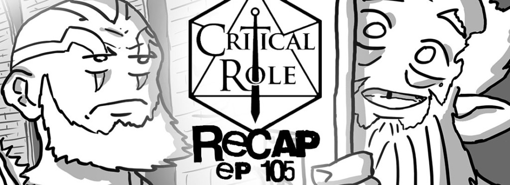 Critical Role Recap Episode 105