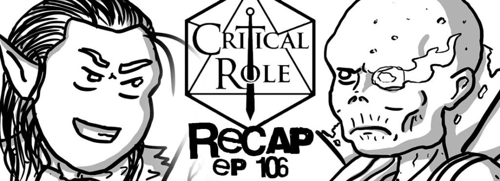 Critical Role Recap Episode 106