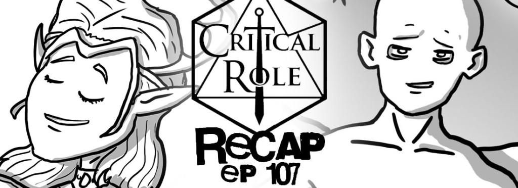 Critical Role Recap Episode 107