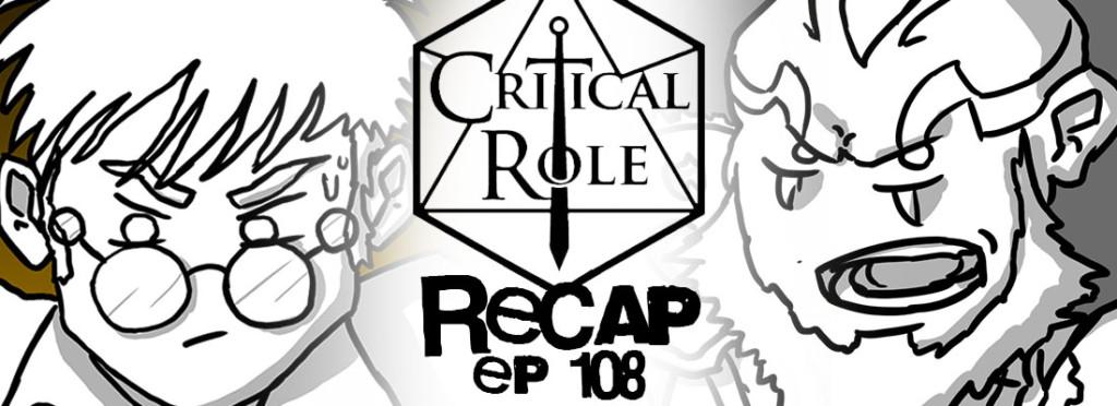 Critical Role Recap Episode 108