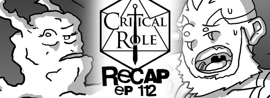 Critical Role Recap Episode 112