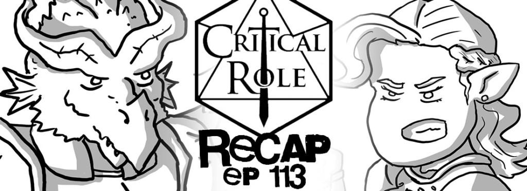 Critical Role Recap Episode 113