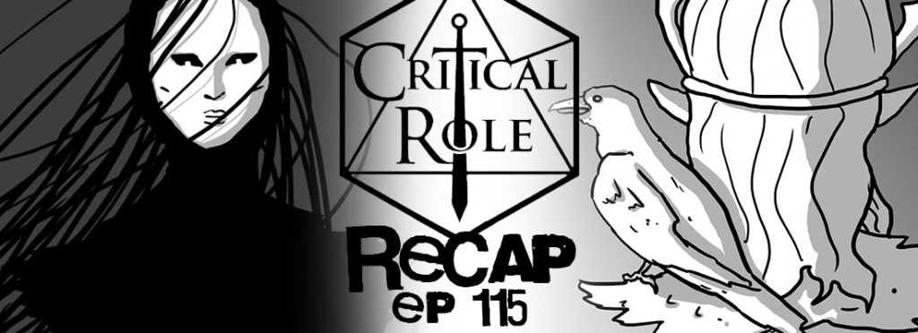 Critical Role Recap Episode 115