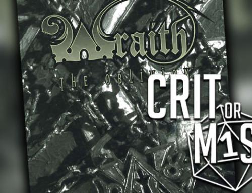 Crit or Miss: Wraith the Oblivion