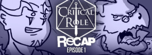 Critical Role Recap Episode 1
