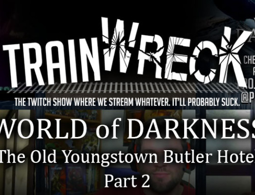 Trainwreck – World of Darkness: The Old Youngtown Butler Hotel Part 2