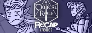 Critical Role Recap Episode 5