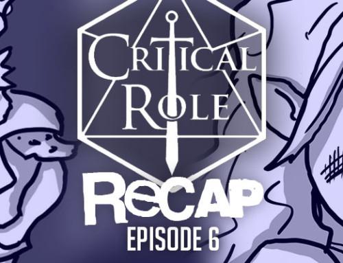 "Critical Role Recap: Episode 6 – ""Breaching The Emberhold"""