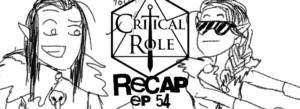 Critical Role Recap Episode 54
