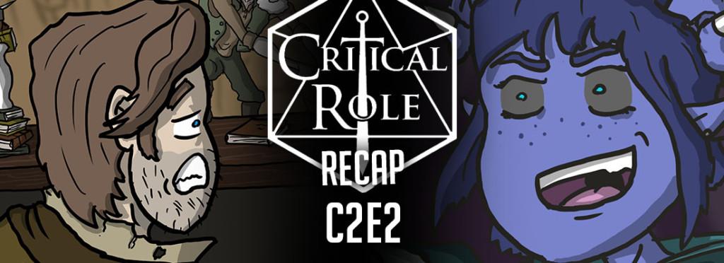 Critical Role Recap C2E2