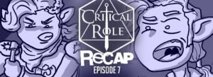 Critical Role Recap Episode 7