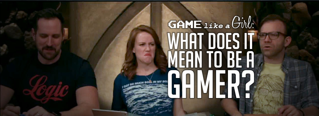 Game Like A Girl: What Does It Mean To Be A Gamer?