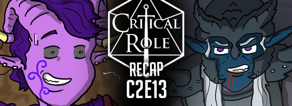 Critical Role Recap C2E13