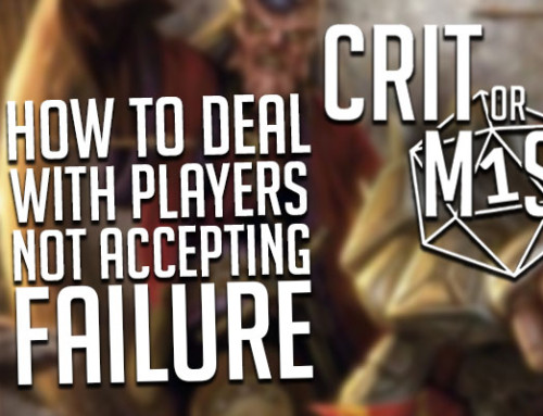 Crit or Miss Vlog: How to Handle Players Not Accepting Failure