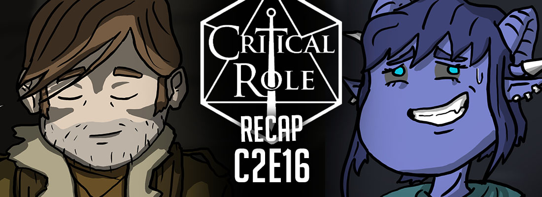 Critical Role Recap C2e16 A Favor In Kind Project Derailed Critical role c2e120 contentious company. project derailed