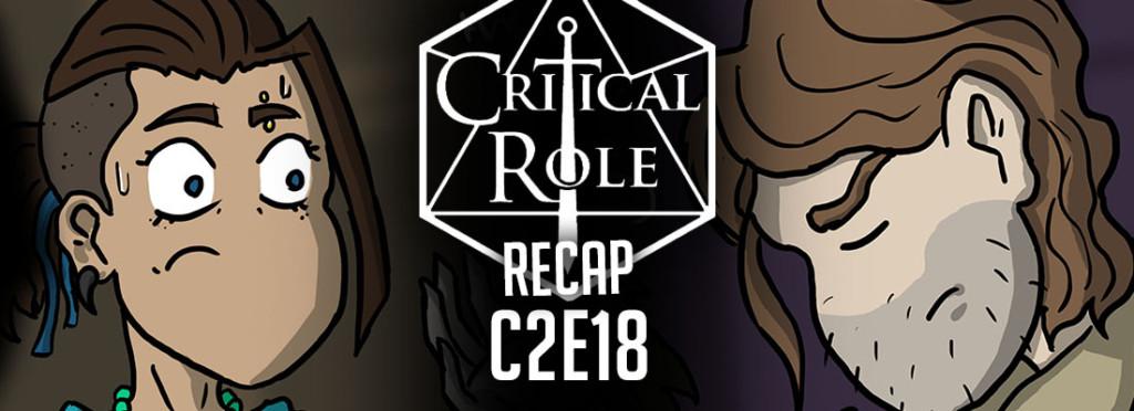 Critical Role Recap C2E18