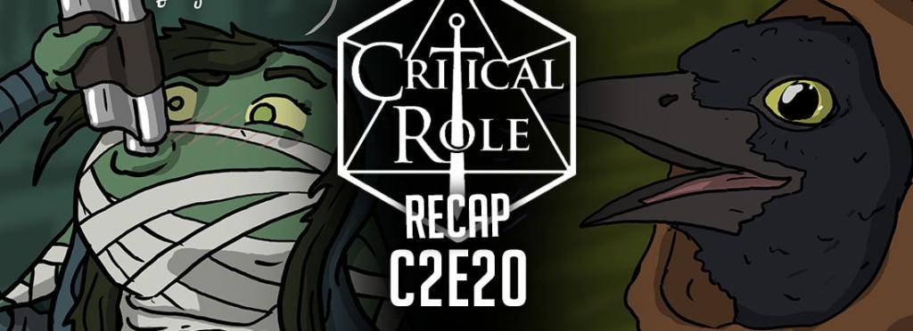 Critical Role Recap C2E20