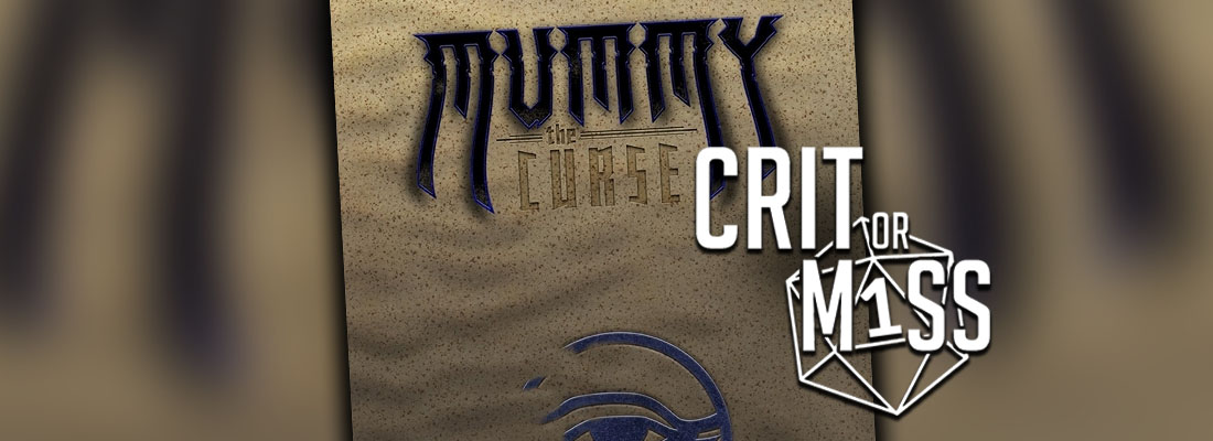 Crit or Miss: Mummy the Curse