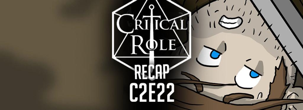 Critical Role Recap C2E22
