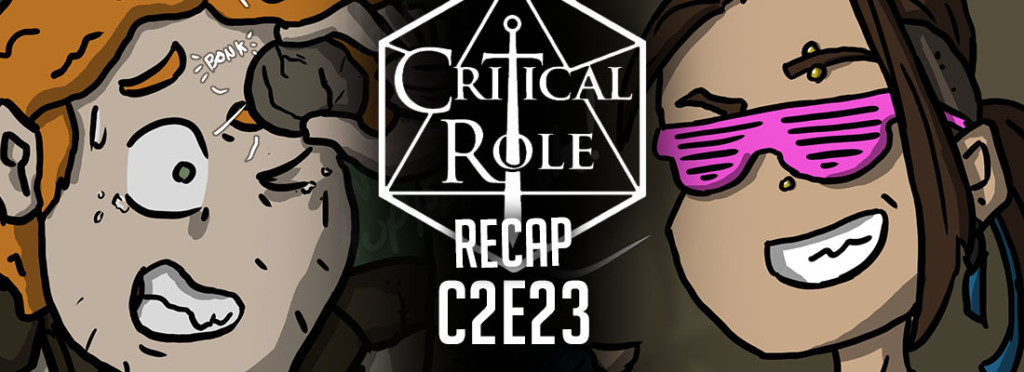 Critical Role Recap C2E23